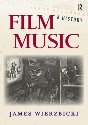 Film Music: A History - Wierzbicki, James