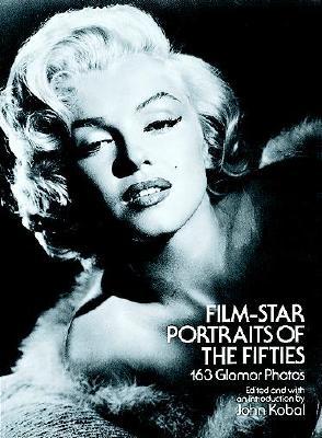 Film-Star Portraits of the Fifties: 163 Glamor Photos - Kobal, John (Editor)