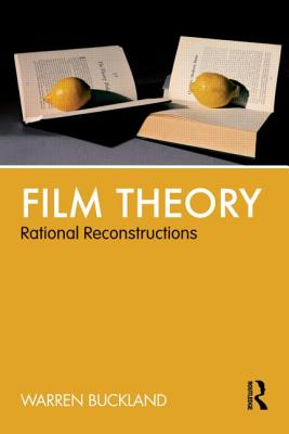 Film Theory: Rational Reconstructions - Buckland, Warren