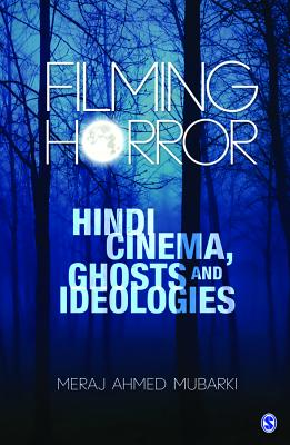Filming Horror: Hindi Cinema, Ghosts and Ideologies - Mubarki, Meraj Ahmed