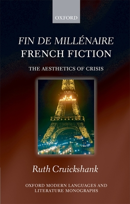 Fin de Millenaire French Fiction: The Aesthetics of Crisis - Cruickshank, Ruth