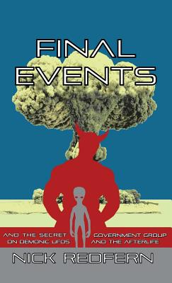 Final Events and the Secret Government Group on Demonic UFOs and the Afterlife - Redfern, Nick