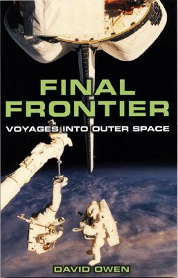 Final Frontier: Voyages Into Outer Space - Owen, David
