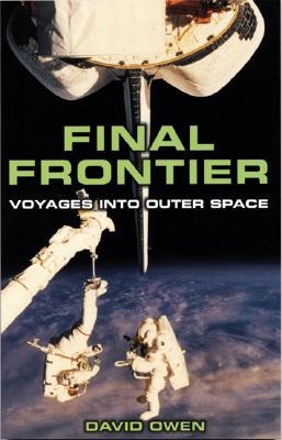 Final Frontier: Voyages Into Outer Space - Owen, David, Lord