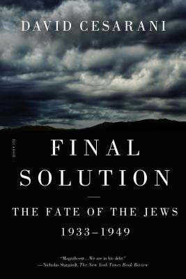 Final Solution: The Fate of the Jews 1933-1949 - Cesarani, David