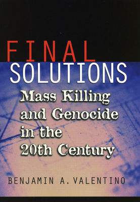 Final Solutions: Mass Killing and Genocide in the 20th Century - Valentino, Benjamin a