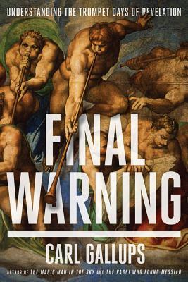 Final Warning: Understanding the Trumpet Days of Revelation - Gallups, Carl