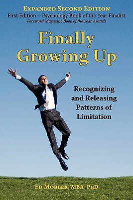 Finally Growing Up: Recognizing and Releasing Patterns of Limitation - Morler, Edward E
