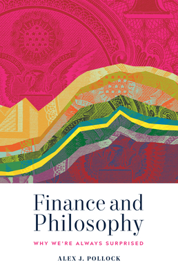 Finance and Philosophy: Why We're Always Surprised - Pollock, Alex J