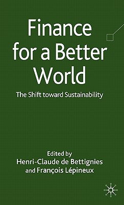 Finance for a Better World: The Shift Toward Sustainability - de Bettignies, Henri-Claude (Editor), and Lepineux, F (Editor)