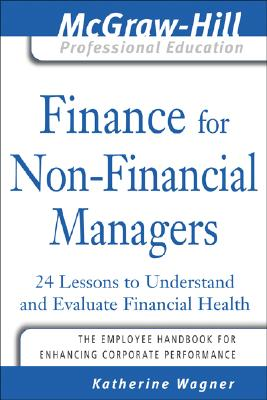Finance for Nonfinancial Managers: 24 Lessons to Understand and Evaluate Financial Health - Wagner, Katherine, and Wagner Katherine