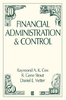 Financial Administration and Control - Cox, Raymond, and Vetter, Daniel E, and Stout, R Gene