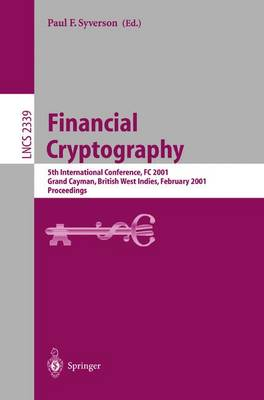 Financial Cryptography: 5th International Conference, FC 2001, Grand Cayman, British West Indies, February 19-22, 2001. Proceedings - Syverson, Paul F (Editor)