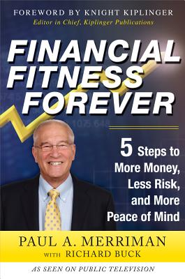 Financial Fitness Forever: 5 Steps to More Money, Less Risk, and More Peace of Mind - Merriman, Paul A, and Buck, Richard