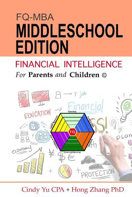Financial Intelligence for Parents and Children: Middleschool Edition - Yu Cpa, Cindy, and Zhang Phd, Hong