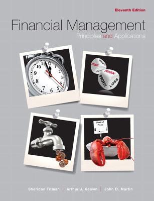 Financial Management: Principles and Applications - Titman, Sheridan, and Keown, Arthur J, and Martin, John D