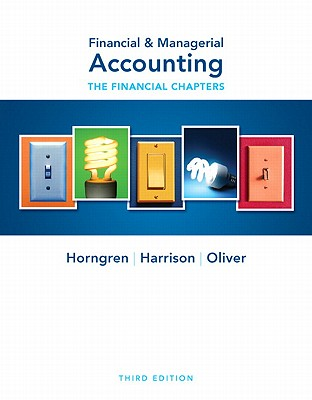 Financial & Managerial Accounting: The Financial Chapters - Horngren, Charles T, and Harrison, Walter T, Jr., and Oliver, M Suzanne