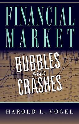 Financial Market Bubbles and Crashes - Vogel, Harold L