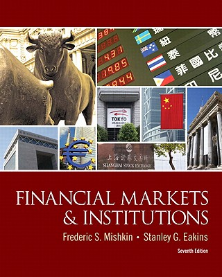 Financial Markets and Institutions - Mishkin, Frederic S, and Eakins, Stanley G