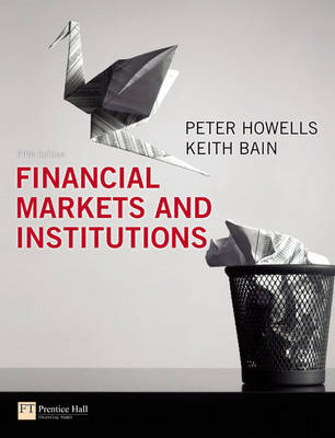 Financial Markets and Institutions. - Howells, P G A