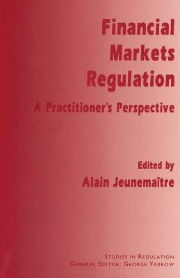 Financial Markets Regulation: A Practitioner's Perspective - Jeunemaitre, Alain