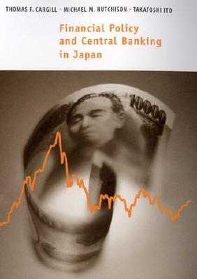 Financial Policy and Central Banking in Japan - Cargill, Thomas F, and Hutchison, Michael M, and Ito, Takatoshi