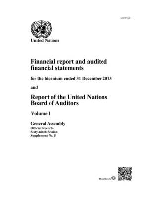 Financial report and audited financial statements for the biennium ended 31 December 2013 and report of the Board of Auditors: Vol. 1 - United Nations: General Assembly, and International Trade Centre