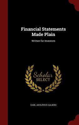 Financial Statements Made Plain: Written for Investors - Saliers, Earl Adolphus