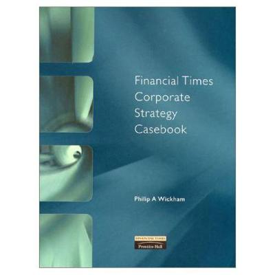 Financial Times Corporate Strategy Casebook - Wickham, Philip A.