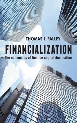 Financialization: The Economics of Finance Capital Domination - Palley, T