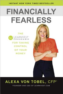 Financially Fearless: The LearnVest Program for Taking Control of Your Money - Von Tobel, Alexa