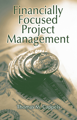Financially Focused Project Management - Cappels, Thomas M