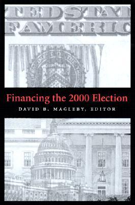 Financing the 2000 Election - Magleby, David B (Editor)