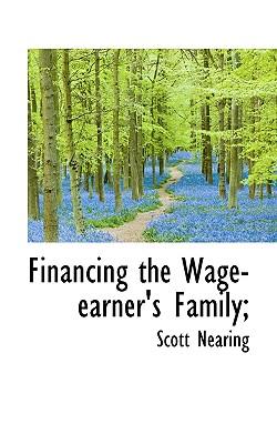 Financing the Wage-Earner's Family; - Nearing, Scott