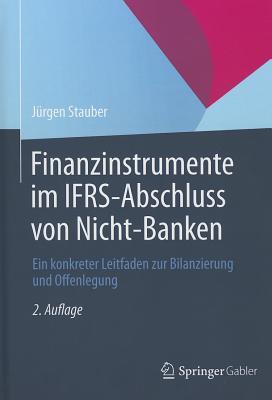 Finanzinstrumente Im IFRS-Abschluss Von Nicht-Banken: Ein Konkreter Leitfaden Zur Bilanzierung Und Offenlegung - Stauber, Jurgen