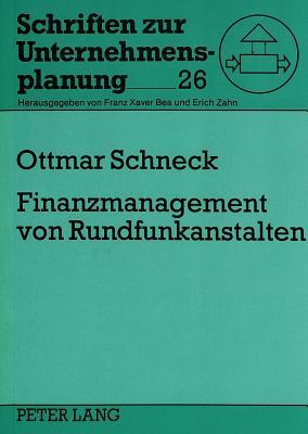 Finanzmanagement Von Rundfunkanstalten: Ein Finanzplanungs-, -Kontroll- Und -Organisationskonzept Fuer Oeffentlich-Rechtliche Rundfunkanstalten - Schneck, Ottmar