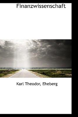 Finanzwissenschaft - Theodor, Karl, and Eheberg