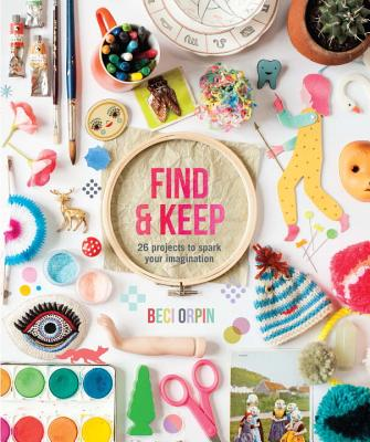 Find and Keep: 26 Projects to Spark Your Creativity - Orpin, Beci