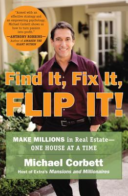 Find It, Fix It, Flip It!: Make Millions in Real Estate--One House at a Time - Corbett, Michael