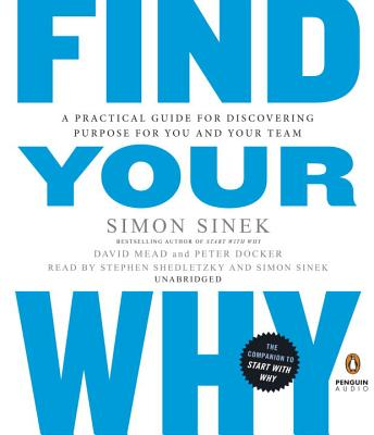 Find Your Why: A Practical Guide for Discovering Purpose for You and Your Team - Sinek, Simon, and Mead, David, LLM, and Docker, Peter