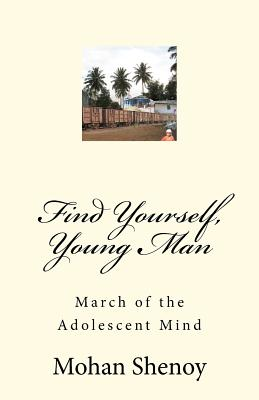 Find Yourself, Young Man: March of the Adolescent Mind - Shenoy, Mohan