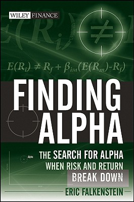 Finding Alpha: The Search for Alpha When Risk and Return Break Down - Falkenstein, Eric