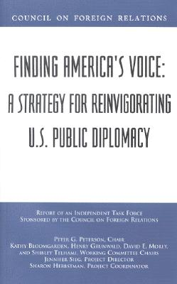 Finding America's Voice: A Strategy for Reinvigorating U.S. Public Diplomacy - Council on Foreign Relations (Creator)
