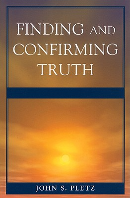 Finding and Confirming Truth - Pletz, John S