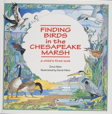 Finding Birds in the Chesapeake Marsh: A Child's First Look - Aiken, Zora