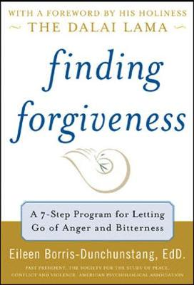 Finding Forgiveness: A 7-Step Program for Letting Go of Anger and Bitterness - Borris-Dunchunstang, Eileen R, and His Holiness the Dalai Lama (Foreword by)