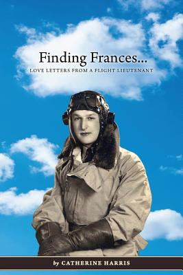 Finding Frances: Love Letters from a Flight Lieutenant - Harris, Catherine