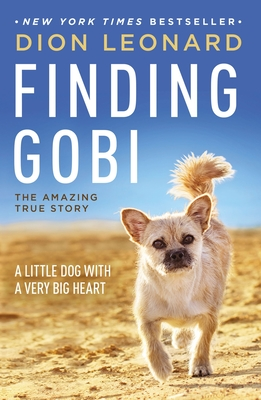 Finding Gobi: A Little Dog with a Very Big Heart - Leonard, Dion, and Borlase, Craig