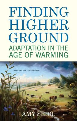 Finding Higher Ground: Adaptation in the Age of Warming - Seidl, Amy