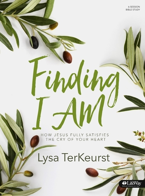 Finding I Am - Bible Study Book: How Jesus Fully Satisfies the Cry of Your Heart - TerKeurst, Lysa